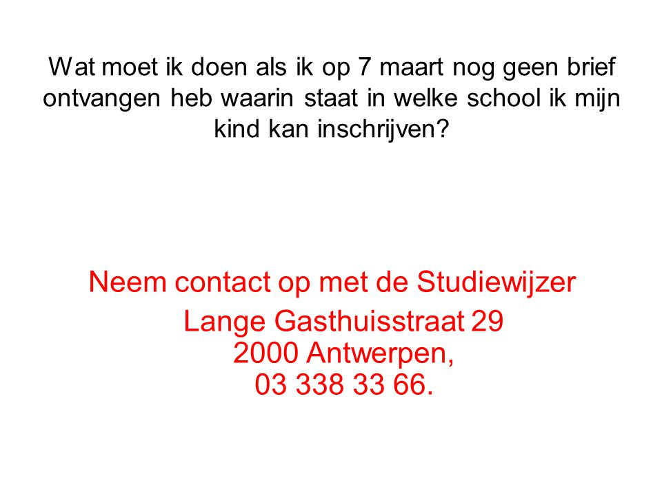 Wat moet ik doen als ik op 7 maart nog geen brief ontvangen heb waarin staat in welke school ik mijn kind kan inschrijven.