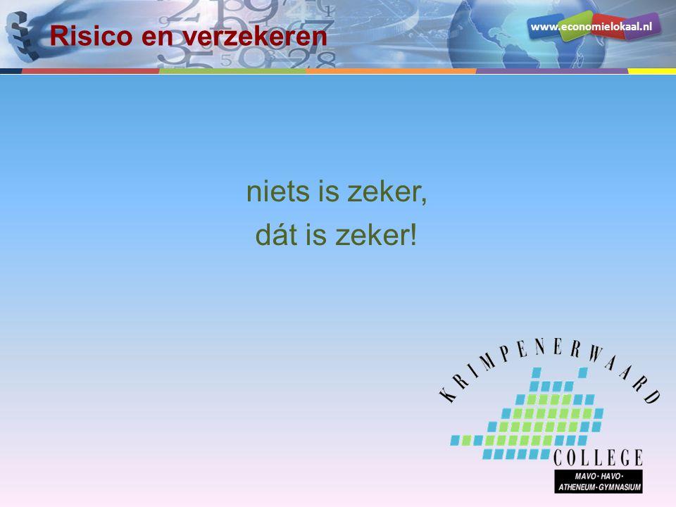 www.economielokaal.nl niets is zeker, dát is zeker! Risico en verzekeren
