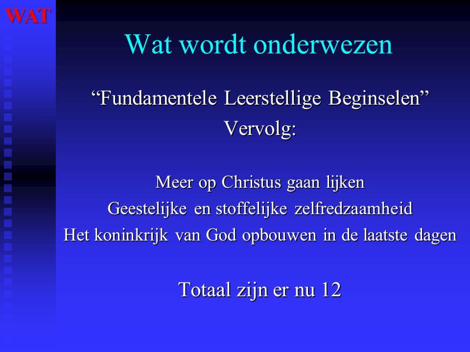"""Wat wordt onderwezen """"Fundamentele Leerstellige Beginselen"""" Vervolg: Meer op Christus gaan lijken Geestelijke en stoffelijke zelfredzaamheid Het konin"""