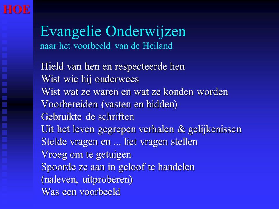 Evangelie Onderwijzen naar het voorbeeld van de Heiland Hield van hen en respecteerde hen Wist wie hij onderwees Wist wat ze waren en wat ze konden wo