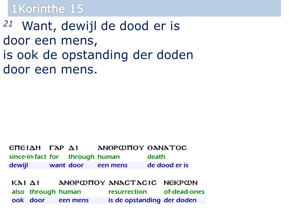 21 Want, dewijl de dood er is door een mens, is ook de opstanding der doden door een mens.