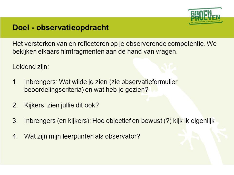 Doel - observatieopdracht Het versterken van en reflecteren op je observerende competentie.