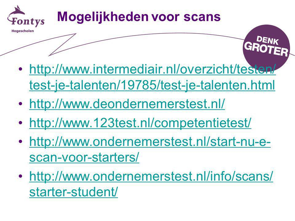 Mogelijkheden voor scans •http://www.intermediair.nl/overzicht/testen/ test-je-talenten/19785/test-je-talenten.htmlhttp://www.intermediair.nl/overzich
