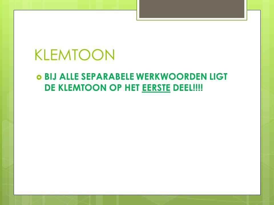 KLEMTOON  BIJ ALLE SEPARABELE WERKWOORDEN LIGT DE KLEMTOON OP HET EERSTE DEEL!!!!