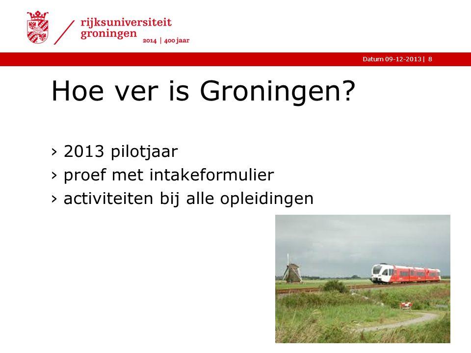 |Datum 09-12-2013 Hoe ver is Groningen? ›2013 pilotjaar ›proef met intakeformulier ›activiteiten bij alle opleidingen 8