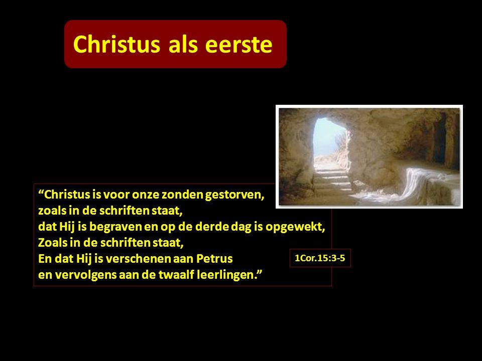 """Christus als eerste """"Christus is voor onze zonden gestorven, zoals in de schriften staat, dat Hij is begraven en op de derde dag is opgewekt, Zoals in"""