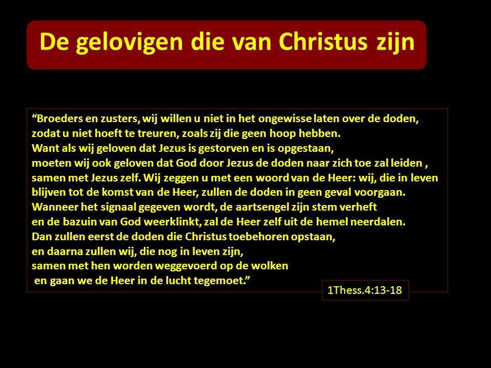 """De gelovigen die van Christus zijn """"Broeders en zusters, wij willen u niet in het ongewisse laten over de doden, zodat u niet hoeft te treuren, zoals"""