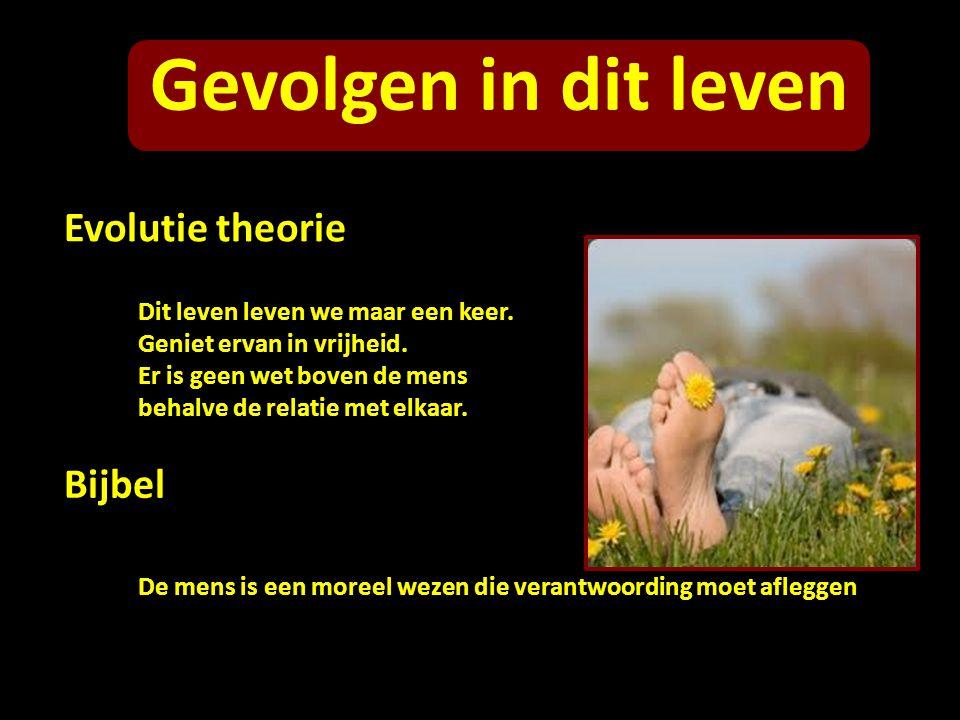Evolutie theorie Bijbel De mens is een moreel wezen die verantwoording moet afleggen Dit leven leven we maar een keer. Geniet ervan in vrijheid. Er is
