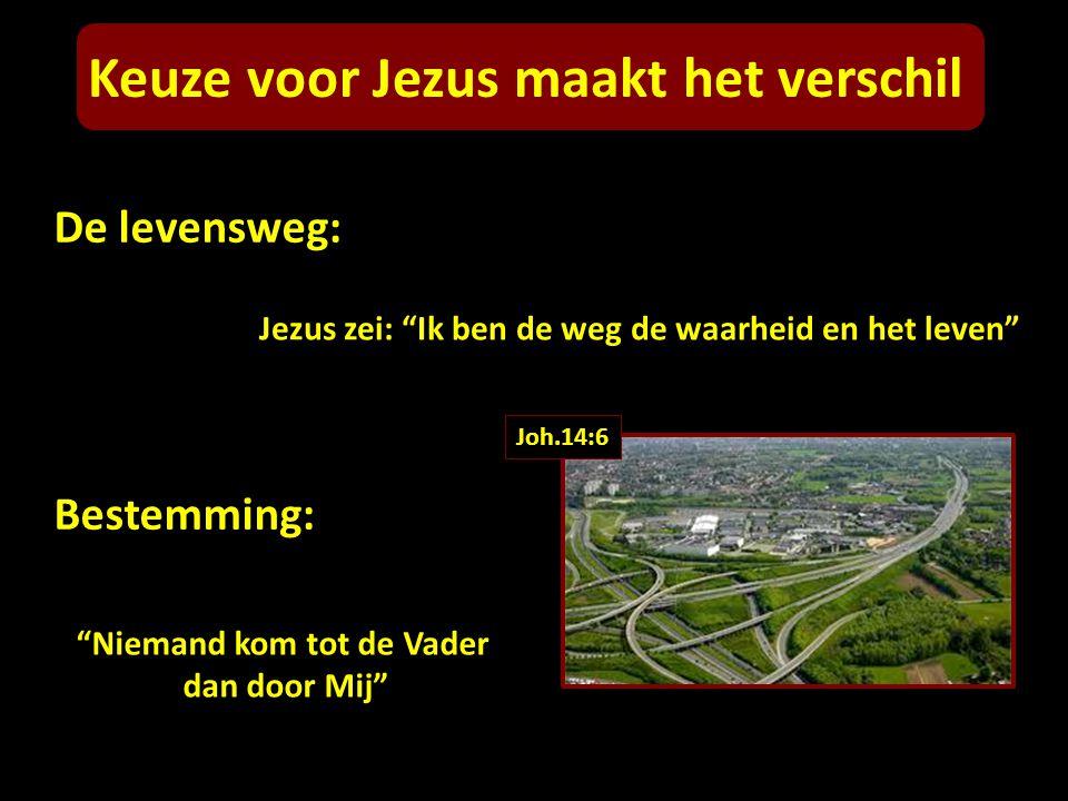 """De levensweg: Jezus zei: """"Ik ben de weg de waarheid en het leven"""" Bestemming: """"Niemand kom tot de Vader dan door Mij"""" Keuze voor Jezus maakt het versc"""