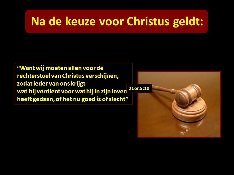 """""""Want wij moeten allen voor de rechterstoel van Christus verschijnen, zodat ieder van ons krijgt wat hij verdient voor wat hij in zijn leven heeft ged"""