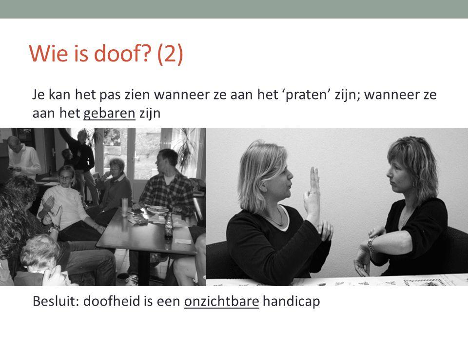 Wie is doof? (2) Je kan het pas zien wanneer ze aan het 'praten' zijn; wanneer ze aan het gebaren zijn Besluit: doofheid is een onzichtbare handicap