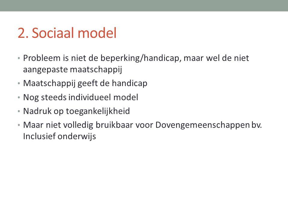 2. Sociaal model • Probleem is niet de beperking/handicap, maar wel de niet aangepaste maatschappij • Maatschappij geeft de handicap • Nog steeds indi