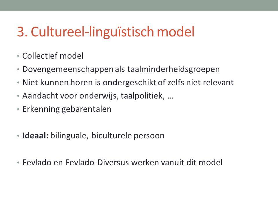 3. Cultureel-linguïstisch model • Collectief model • Dovengemeenschappen als taalminderheidsgroepen • Niet kunnen horen is ondergeschikt of zelfs niet