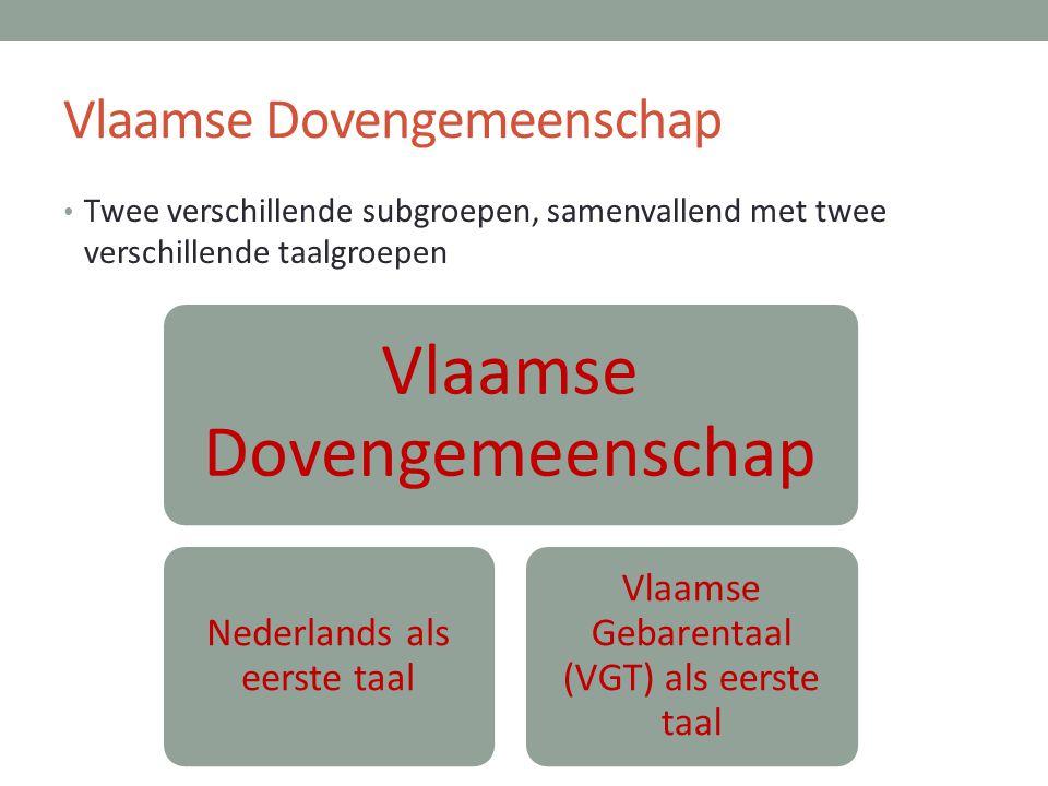 Vlaamse Dovengemeenschap • Twee verschillende subgroepen, samenvallend met twee verschillende taalgroepen Vlaamse Dovengemeenschap Nederlands als eers