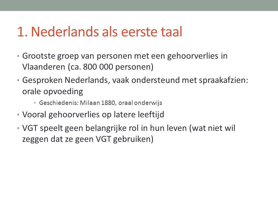1. Nederlands als eerste taal • Grootste groep van personen met een gehoorverlies in Vlaanderen (ca. 800 000 personen) • Gesproken Nederlands, vaak on
