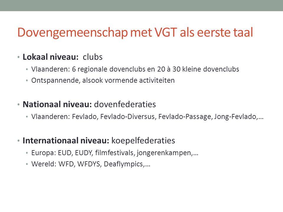 Dovengemeenschap met VGT als eerste taal • Lokaal niveau: clubs • Vlaanderen: 6 regionale dovenclubs en 20 à 30 kleine dovenclubs • Ontspannende, also