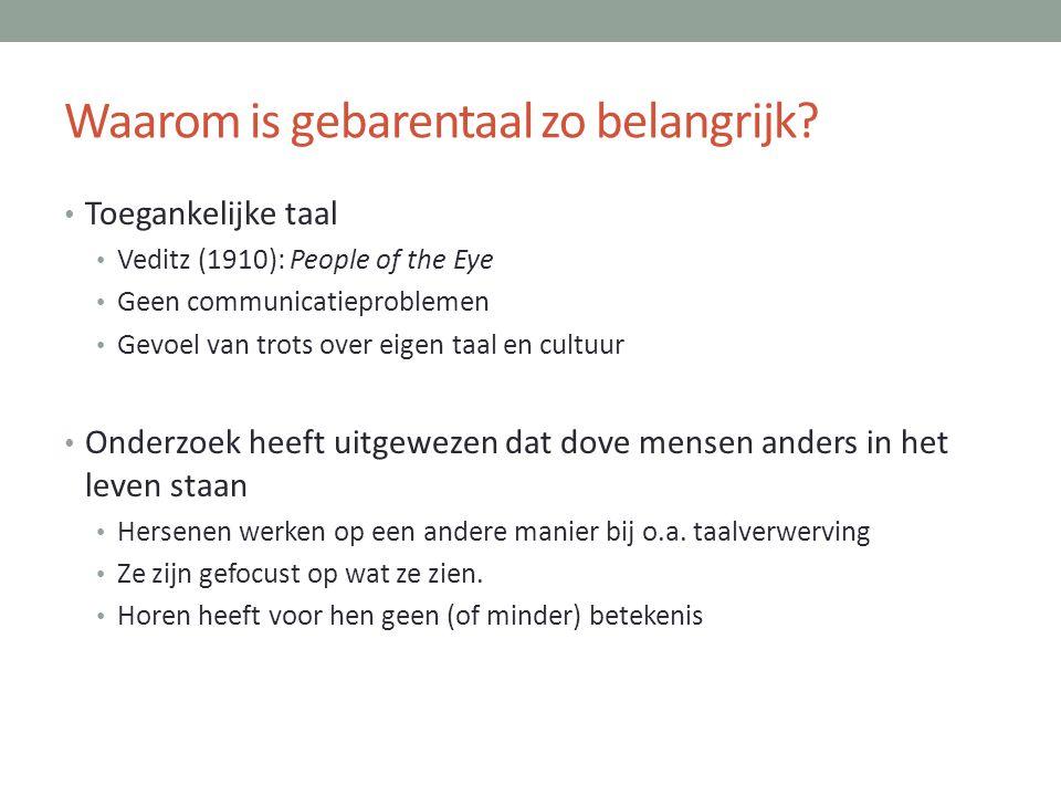 Waarom is gebarentaal zo belangrijk? • Toegankelijke taal • Veditz (1910): People of the Eye • Geen communicatieproblemen • Gevoel van trots over eige