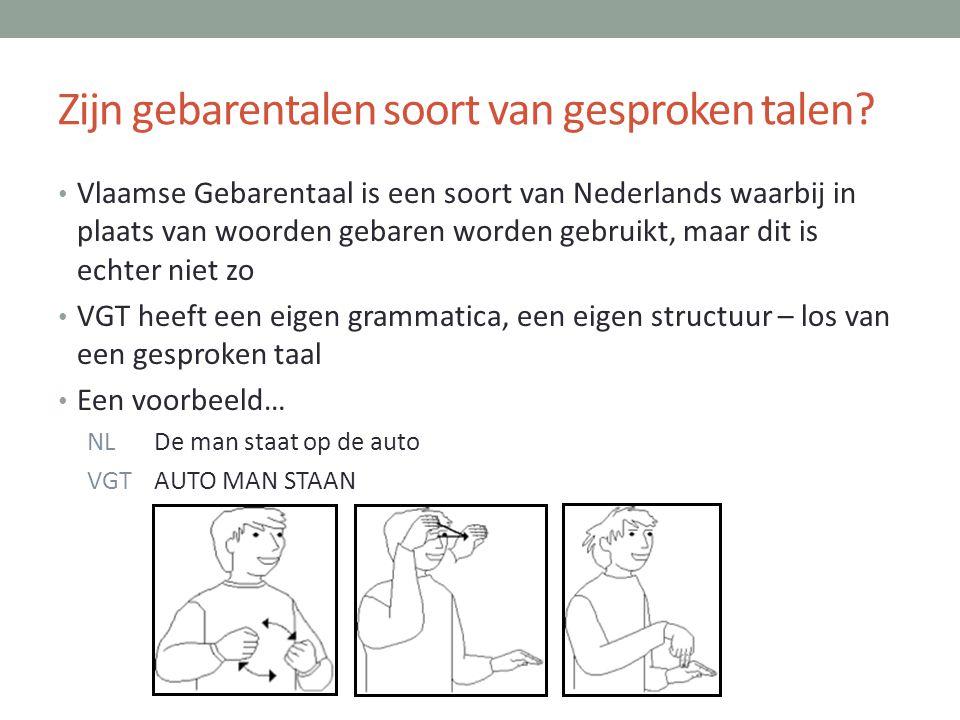 Zijn gebarentalen soort van gesproken talen? • Vlaamse Gebarentaal is een soort van Nederlands waarbij in plaats van woorden gebaren worden gebruikt,