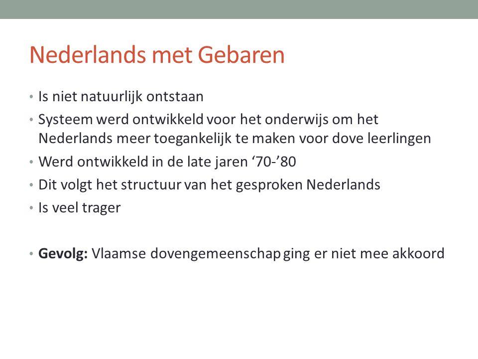 Nederlands met Gebaren • Is niet natuurlijk ontstaan • Systeem werd ontwikkeld voor het onderwijs om het Nederlands meer toegankelijk te maken voor do