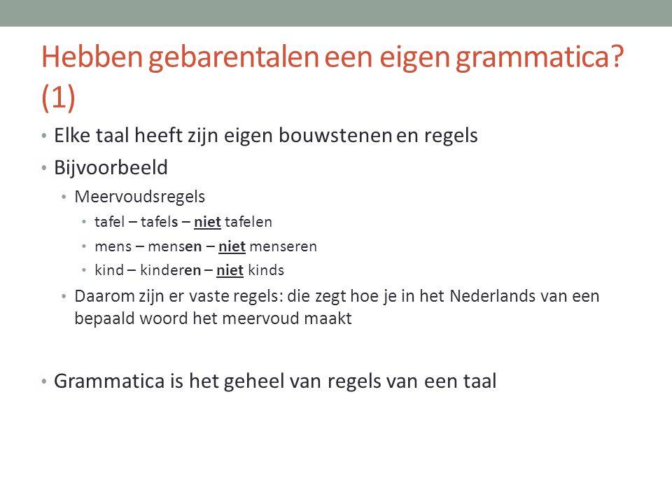 Hebben gebarentalen een eigen grammatica? (1) • Elke taal heeft zijn eigen bouwstenen en regels • Bijvoorbeeld • Meervoudsregels • tafel – tafels – ni