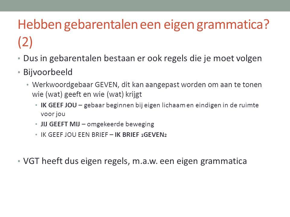 Hebben gebarentalen een eigen grammatica? (2) • Dus in gebarentalen bestaan er ook regels die je moet volgen • Bijvoorbeeld • Werkwoordgebaar GEVEN, d