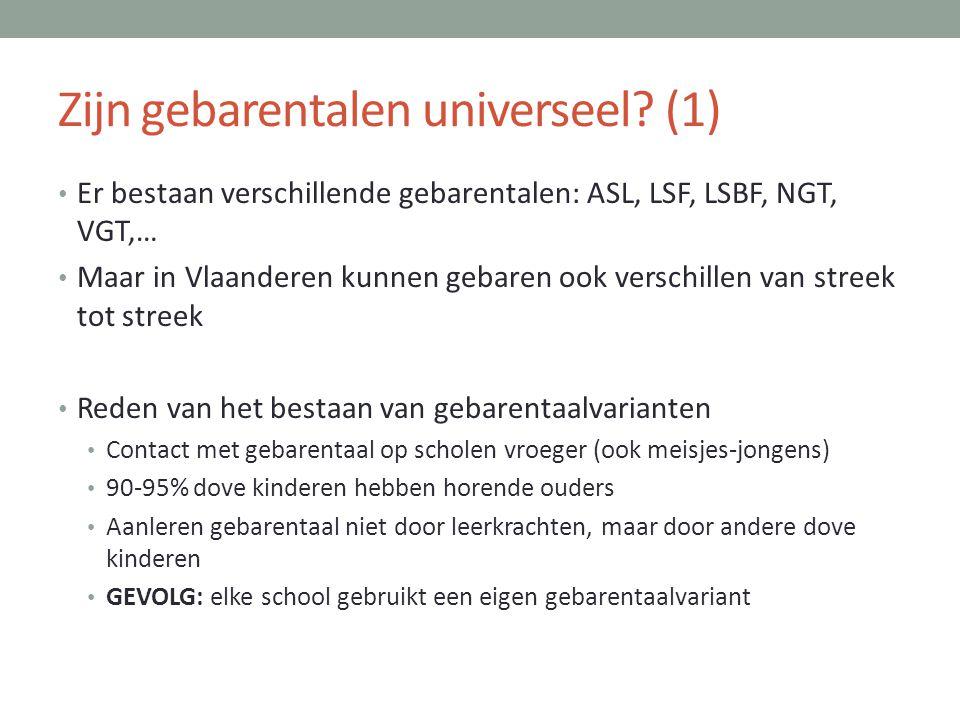 Zijn gebarentalen universeel? (1) • Er bestaan verschillende gebarentalen: ASL, LSF, LSBF, NGT, VGT,… • Maar in Vlaanderen kunnen gebaren ook verschil