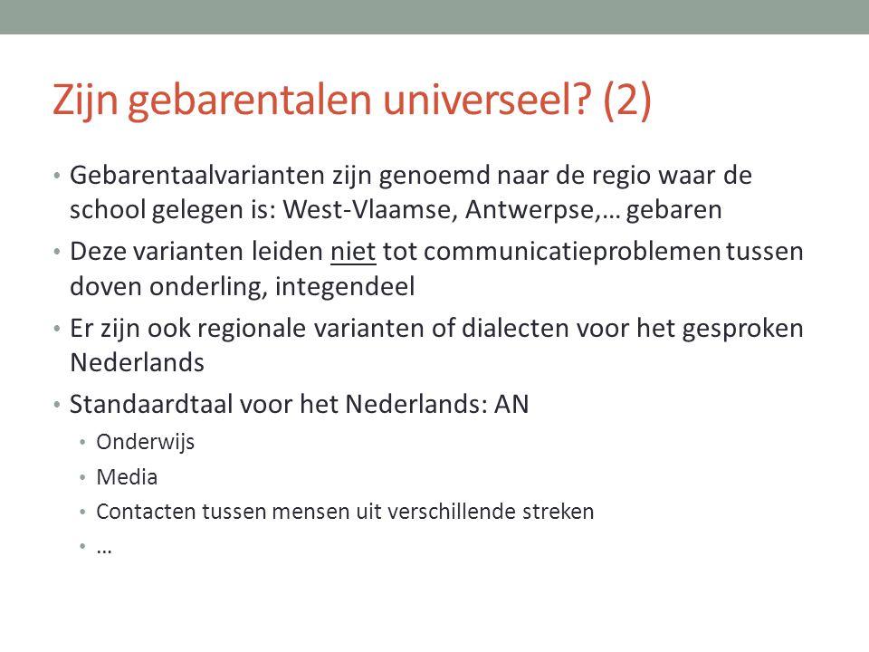 Zijn gebarentalen universeel? (2) • Gebarentaalvarianten zijn genoemd naar de regio waar de school gelegen is: West-Vlaamse, Antwerpse,… gebaren • Dez