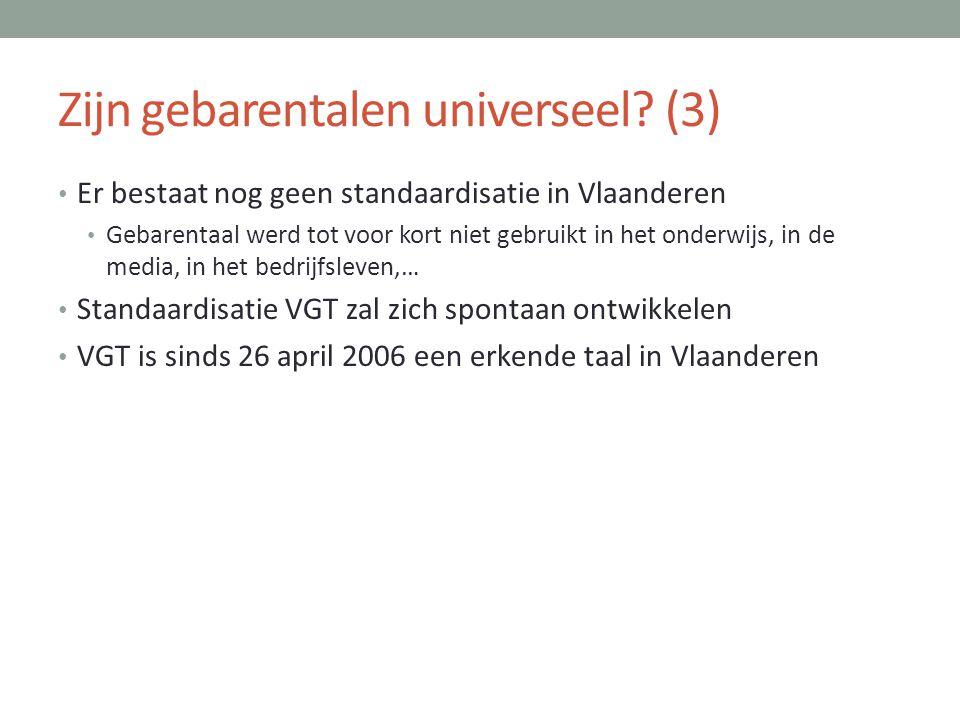 Zijn gebarentalen universeel? (3) • Er bestaat nog geen standaardisatie in Vlaanderen • Gebarentaal werd tot voor kort niet gebruikt in het onderwijs,