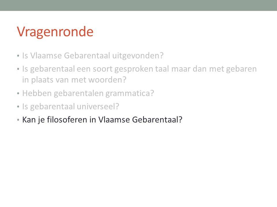 Vragenronde • Is Vlaamse Gebarentaal uitgevonden? • Is gebarentaal een soort gesproken taal maar dan met gebaren in plaats van met woorden? • Hebben g