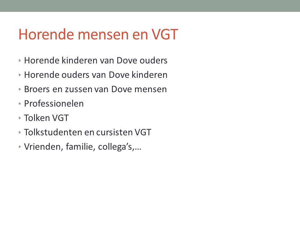 Horende mensen en VGT • Horende kinderen van Dove ouders • Horende ouders van Dove kinderen • Broers en zussen van Dove mensen • Professionelen • Tolk