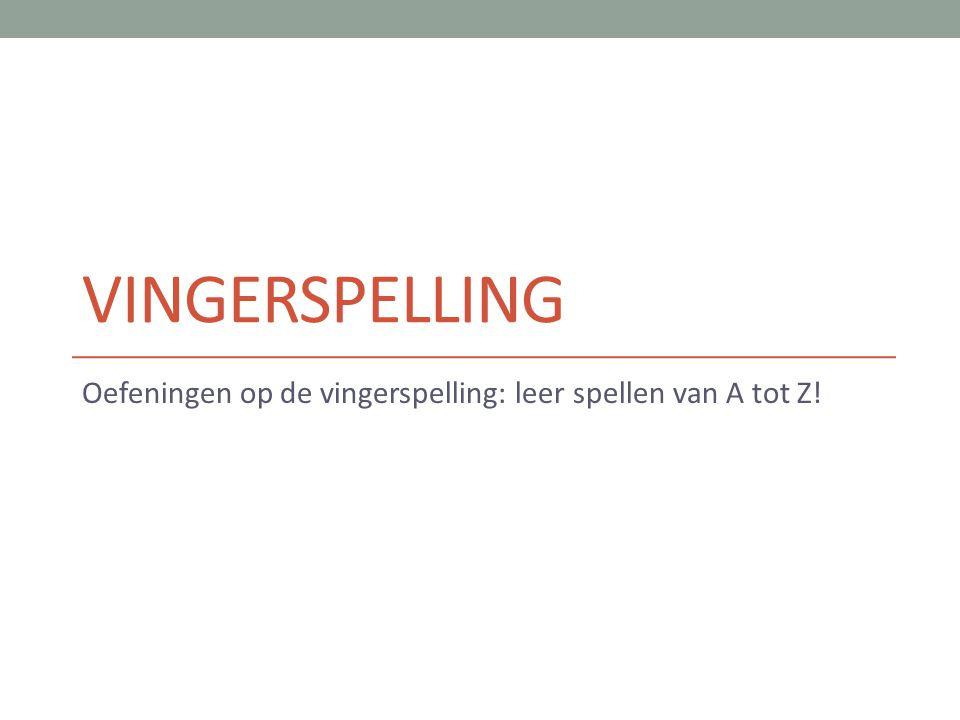 VINGERSPELLING Oefeningen op de vingerspelling: leer spellen van A tot Z!