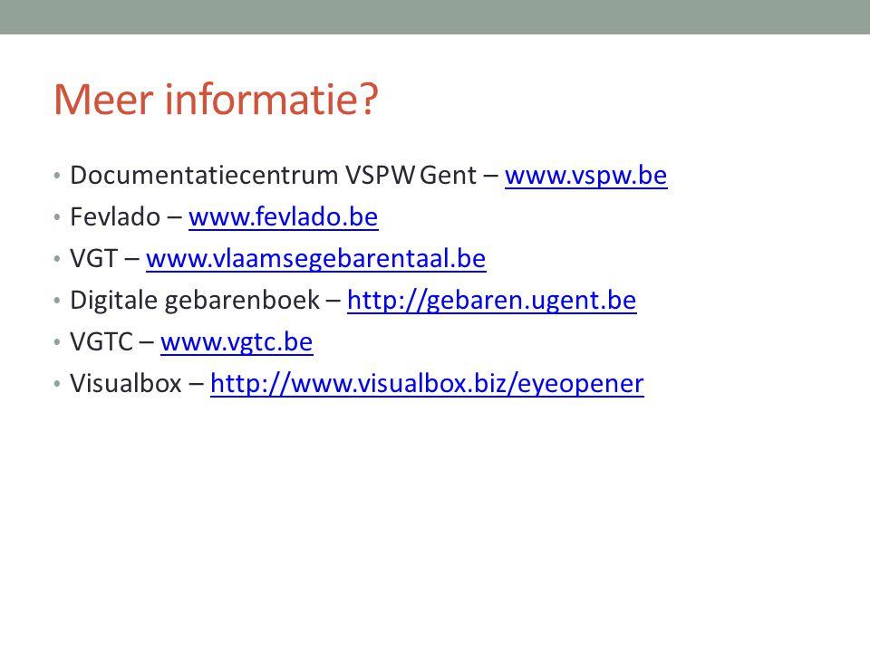 Meer informatie? • Documentatiecentrum VSPW Gent – www.vspw.bewww.vspw.be • Fevlado – www.fevlado.bewww.fevlado.be • VGT – www.vlaamsegebarentaal.beww