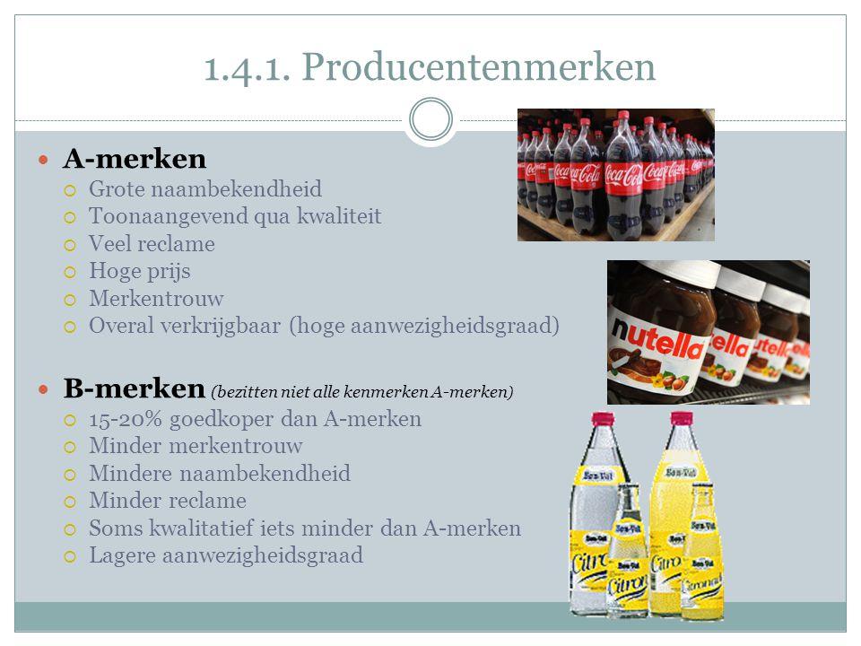 1.4.1. Producentenmerken  A-merken  Grote naambekendheid  Toonaangevend qua kwaliteit  Veel reclame  Hoge prijs  Merkentrouw  Overal verkrijgba