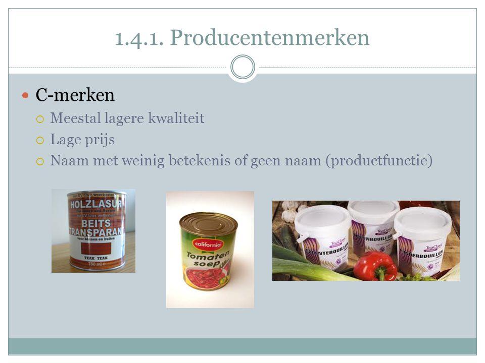 1.4.1. Producentenmerken  C-merken  Meestal lagere kwaliteit  Lage prijs  Naam met weinig betekenis of geen naam (productfunctie)