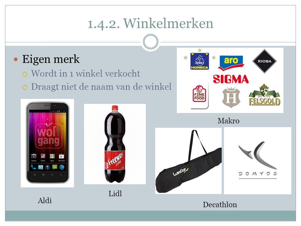 1.4.2. Winkelmerken  Eigen merk  Wordt in 1 winkel verkocht  Draagt niet de naam van de winkel Aldi Decathlon Makro Lidl