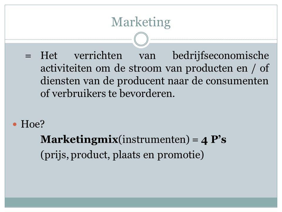 Marketing =Het verrichten van bedrijfseconomische activiteiten om de stroom van producten en / of diensten van de producent naar de consumenten of ver
