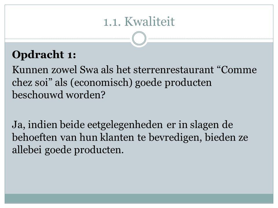 """1.1. Kwaliteit Opdracht 1: Kunnen zowel Swa als het sterrenrestaurant """"Comme chez soi"""" als (economisch) goede producten beschouwd worden? Ja, indien b"""