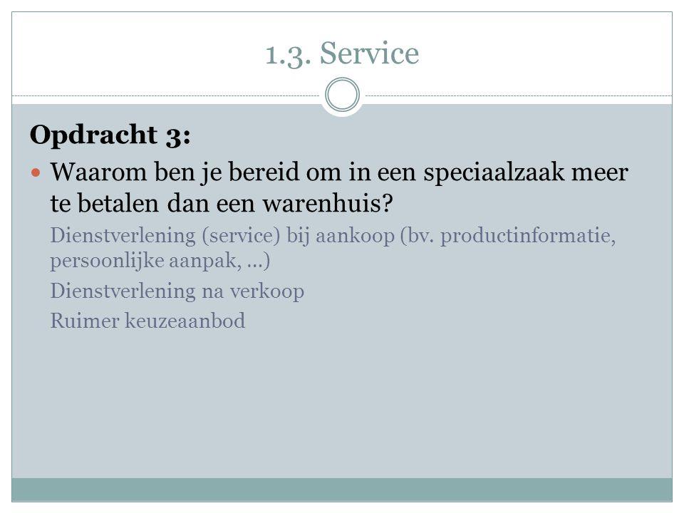 1.3. Service Opdracht 3:  Waarom ben je bereid om in een speciaalzaak meer te betalen dan een warenhuis? Dienstverlening (service) bij aankoop (bv. p