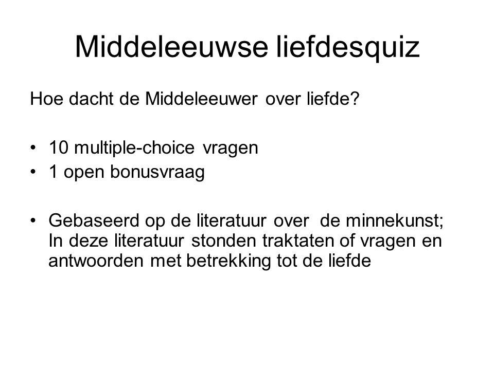 Middeleeuwse liefdesquiz Hoe dacht de Middeleeuwer over liefde? •10 multiple-choice vragen •1 open bonusvraag •Gebaseerd op de literatuur over de minn