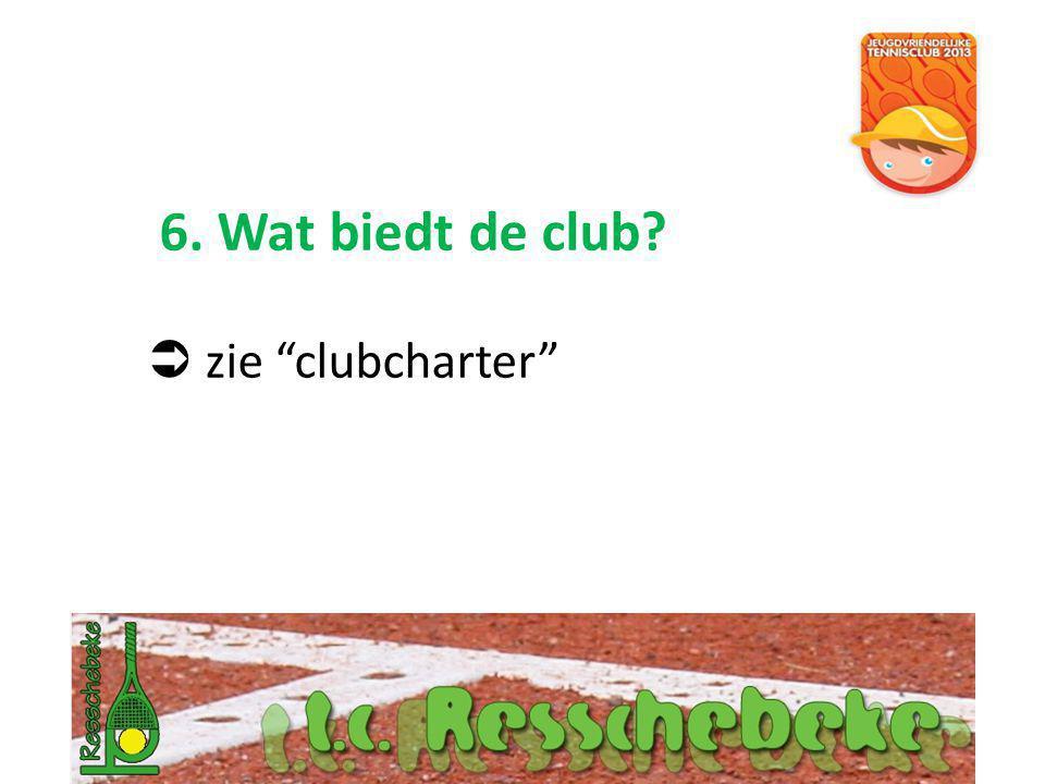 """6. Wat biedt de club?  zie """"clubcharter"""""""