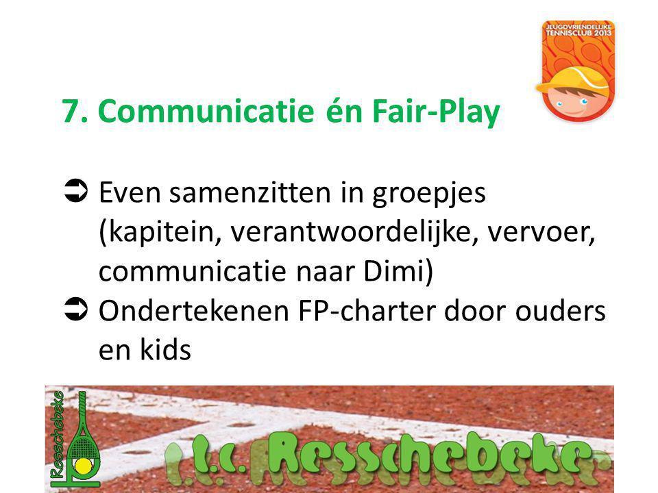 7. Communicatie én Fair-Play  Even samenzitten in groepjes (kapitein, verantwoordelijke, vervoer, communicatie naar Dimi)  Ondertekenen FP-charter d