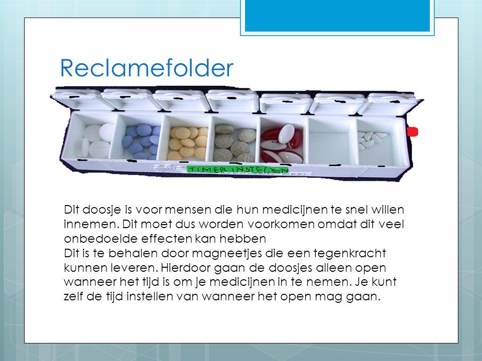 Reclamefolder Dit doosje is voor mensen die hun medicijnen te snel willen innemen. Dit moet dus worden voorkomen omdat dit veel onbedoelde effecten ka