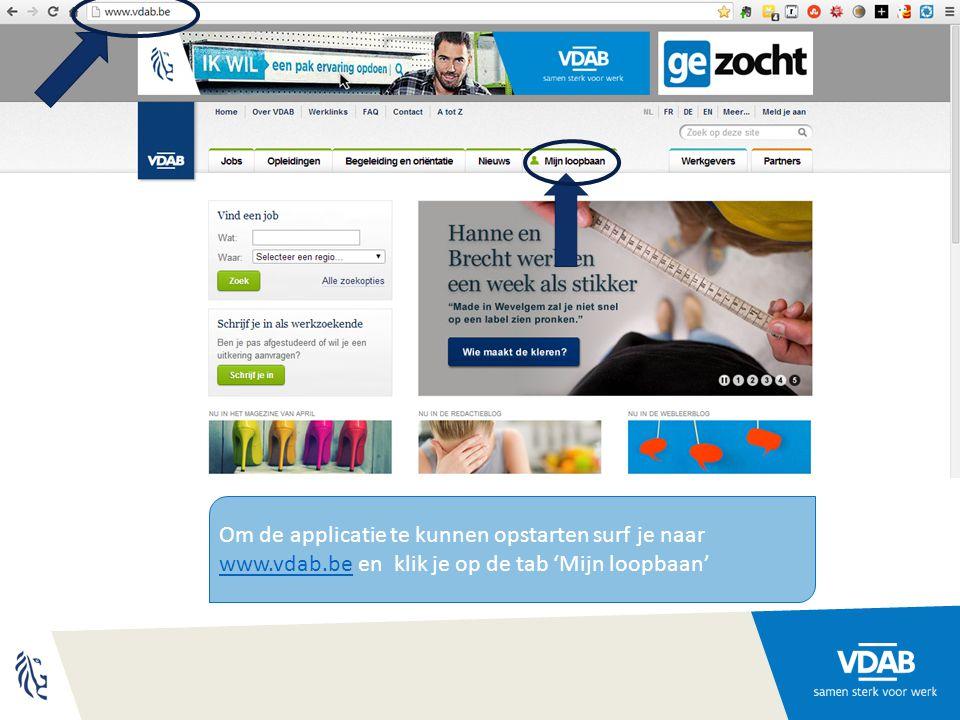 Om de applicatie te kunnen opstarten surf je naar www.vdab.be en klik je op de tab 'Mijn loopbaan' www.vdab.be