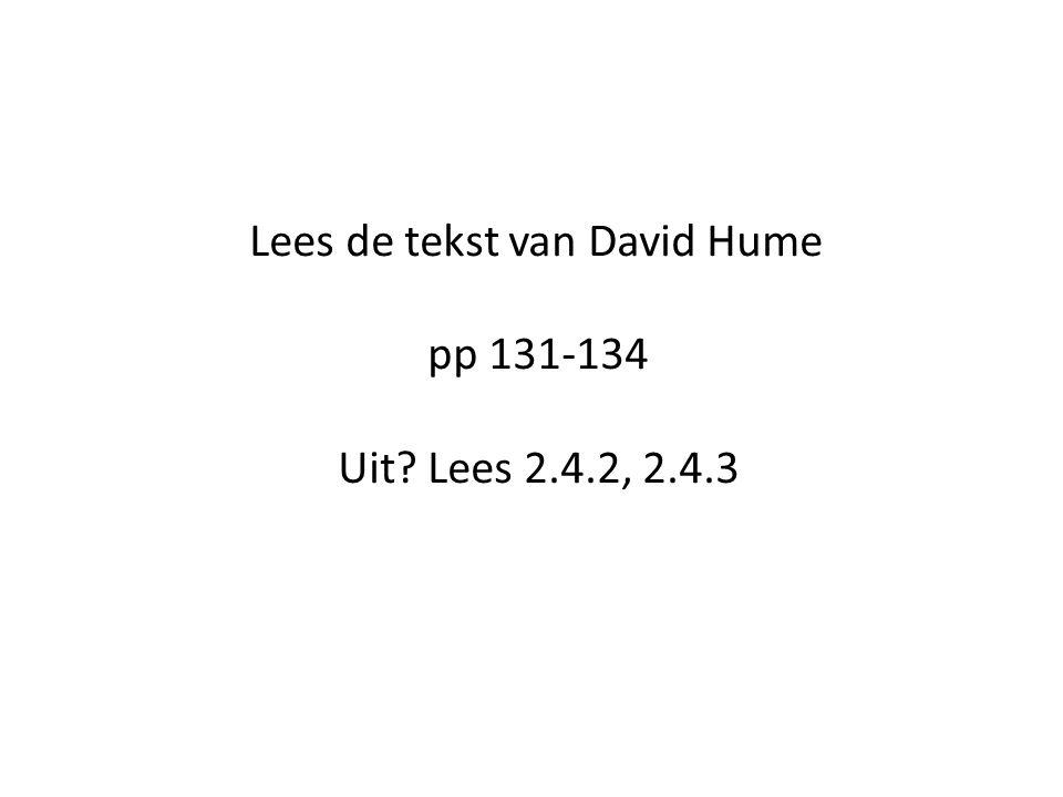 Lees de tekst van David Hume pp 131-134 Uit? Lees 2.4.2, 2.4.3