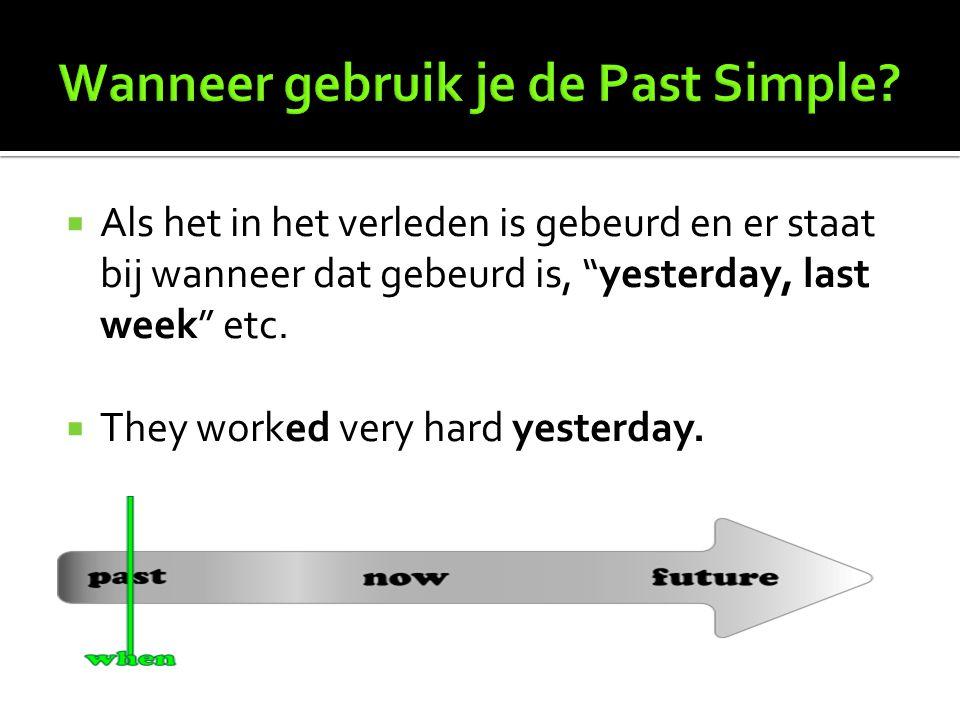 """ Als het in het verleden is gebeurd en er staat bij wanneer dat gebeurd is, """"yesterday, last week"""" etc.  They worked very hard yesterday."""