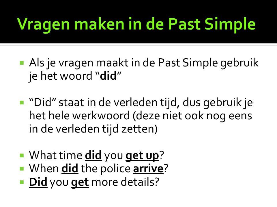 """ Als je vragen maakt in de Past Simple gebruik je het woord """"did""""  """"Did"""" staat in de verleden tijd, dus gebruik je het hele werkwoord (deze niet ook"""
