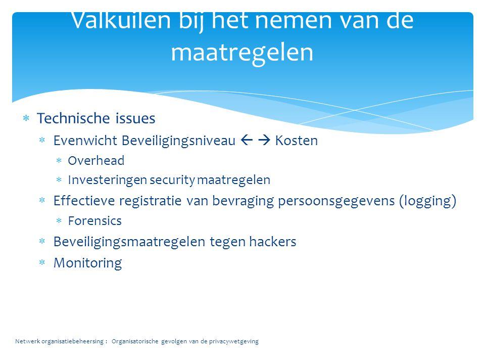  Technische issues  Evenwicht Beveiligingsniveau   Kosten  Overhead  Investeringen security maatregelen  Effectieve registratie van bevraging p