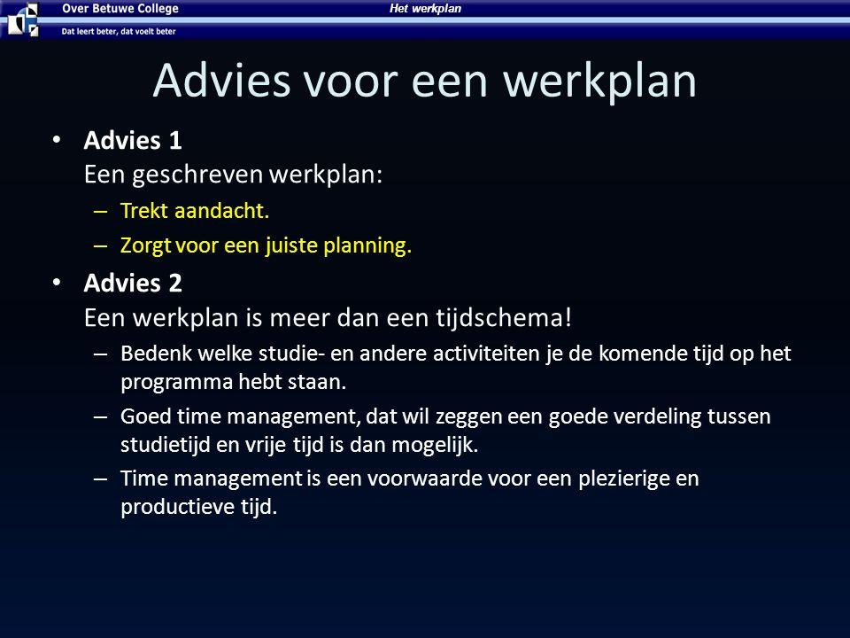 Het werkplan Advies voor een werkplan • Advies 1 Een geschreven werkplan: – Trekt aandacht. – Zorgt voor een juiste planning. • Advies 2 Een werkplan