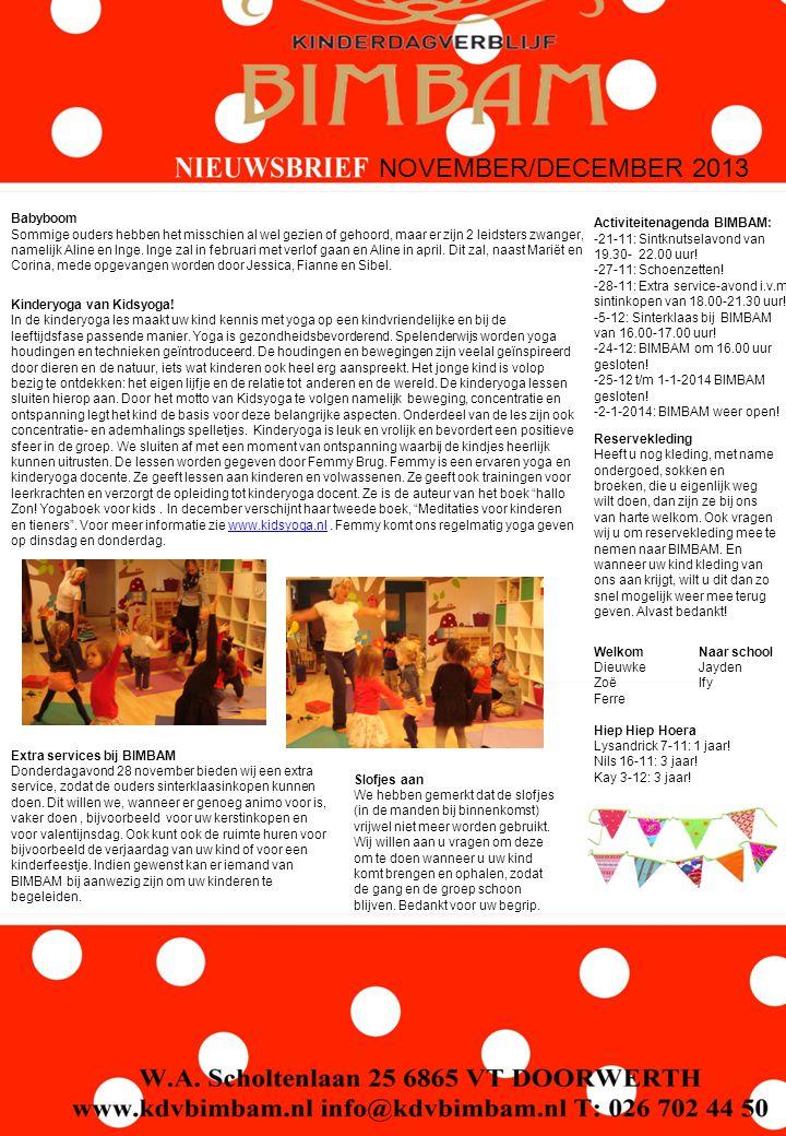 NOVEMBER/DECEMBER 2013 WelkomNaar school DieuwkeJayden ZoëIfy Ferre Hiep Hiep Hoera Lysandrick 7-11: 1 jaar! Nils 16-11: 3 jaar! Kay 3-12: 3 jaar! Act