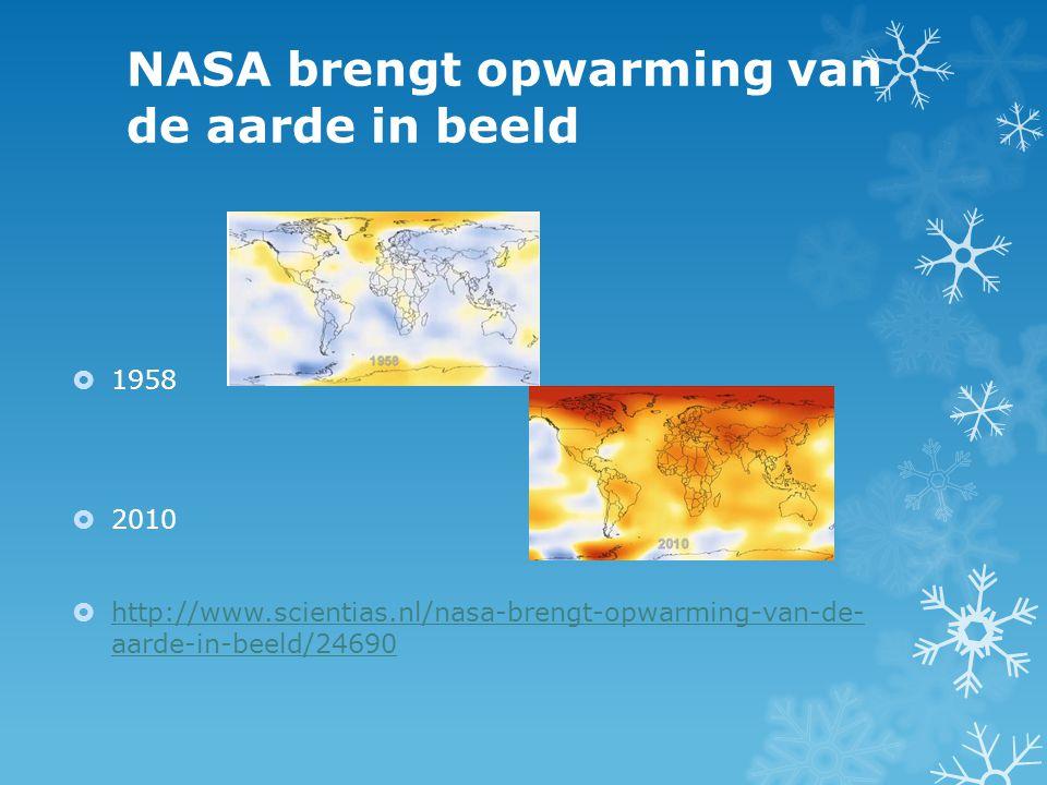 NASA brengt opwarming van de aarde in beeld  1958  2010  http://www.scientias.nl/nasa-brengt-opwarming-van-de- aarde-in-beeld/24690 http://www.scientias.nl/nasa-brengt-opwarming-van-de- aarde-in-beeld/24690